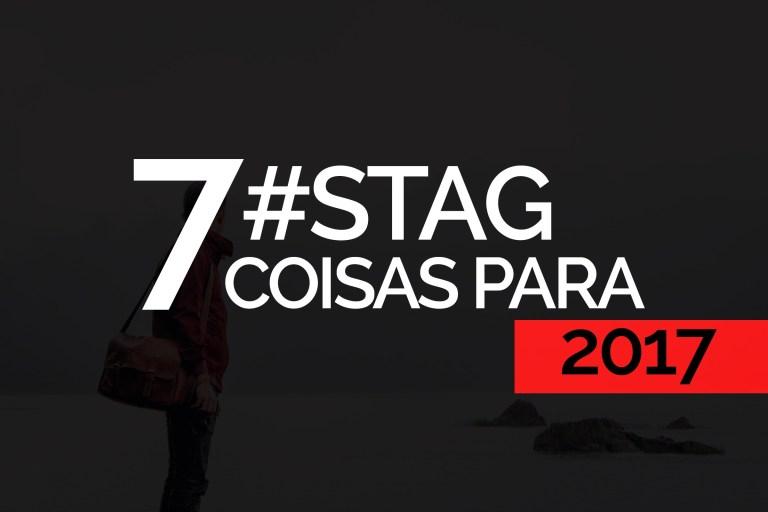 7 Coisas Para 2017 #STAG: Conheça as metas!